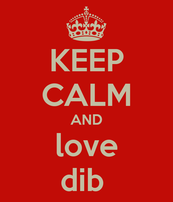KEEP CALM AND love dib