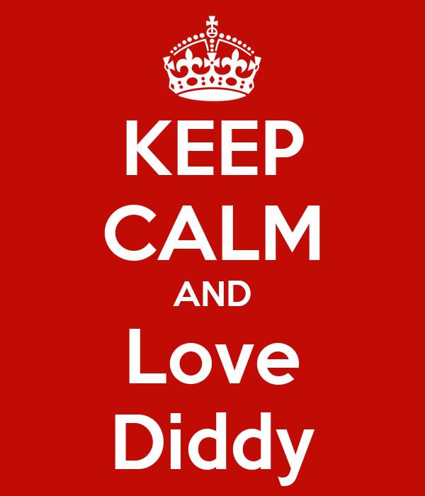 KEEP CALM AND Love Diddy