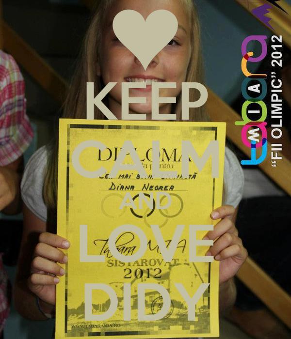KEEP CALM AND LOVE DIDY