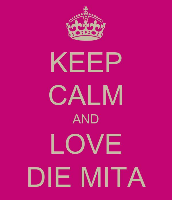KEEP CALM AND LOVE DIE MITA
