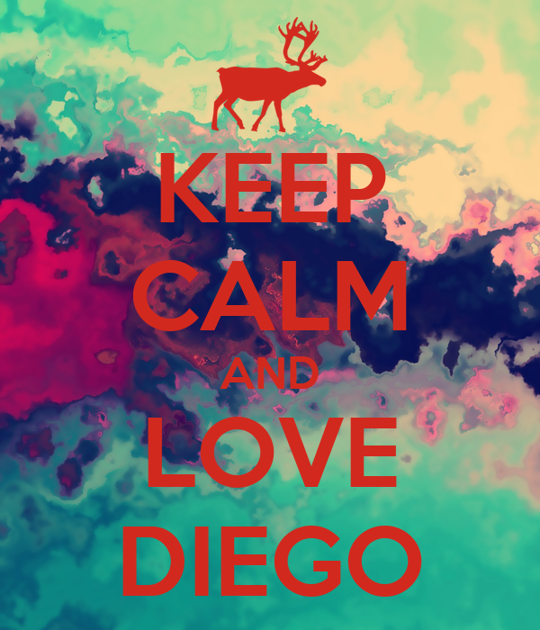 KEEP CALM AND LOVE DIEGO