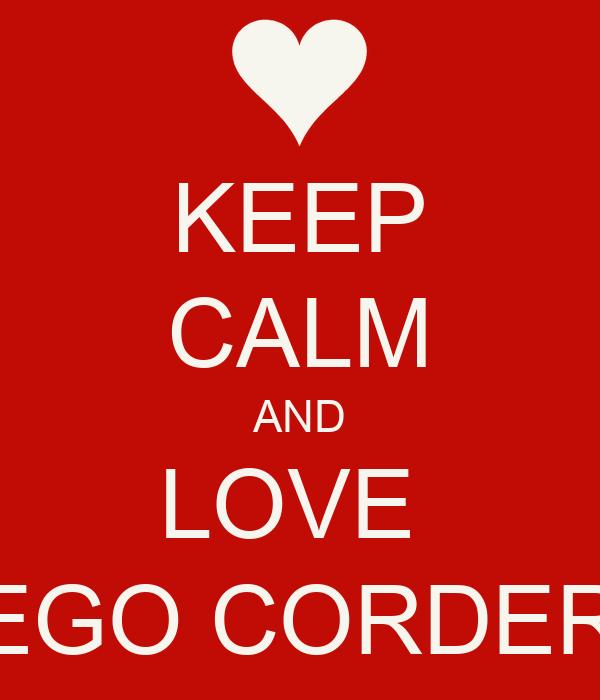 KEEP CALM AND LOVE  DIEGO CORDERO
