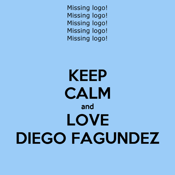 KEEP CALM and LOVE DIEGO FAGUNDEZ