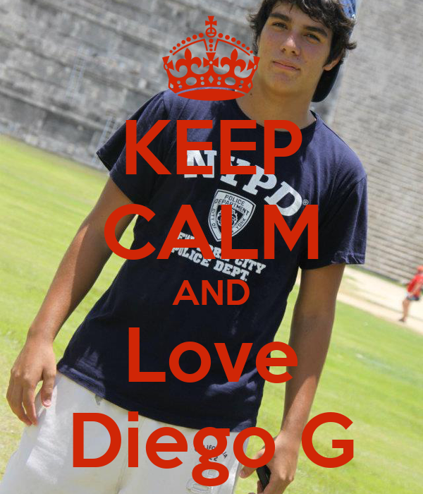 KEEP CALM AND Love Diego G