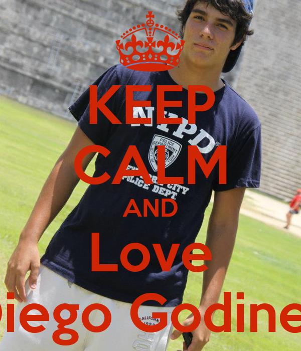 KEEP CALM AND Love Diego Godinez