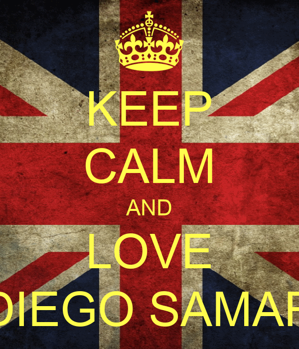 KEEP CALM AND LOVE DIEGO SAMAR