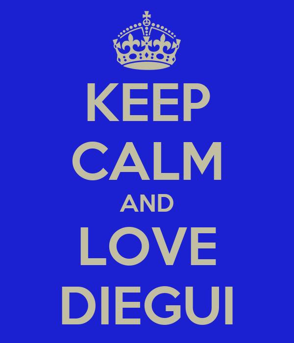 KEEP CALM AND LOVE DIEGUI