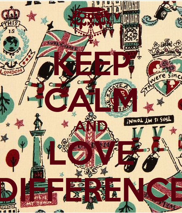 KEEP CALM AND LOVE DIFFERENCE
