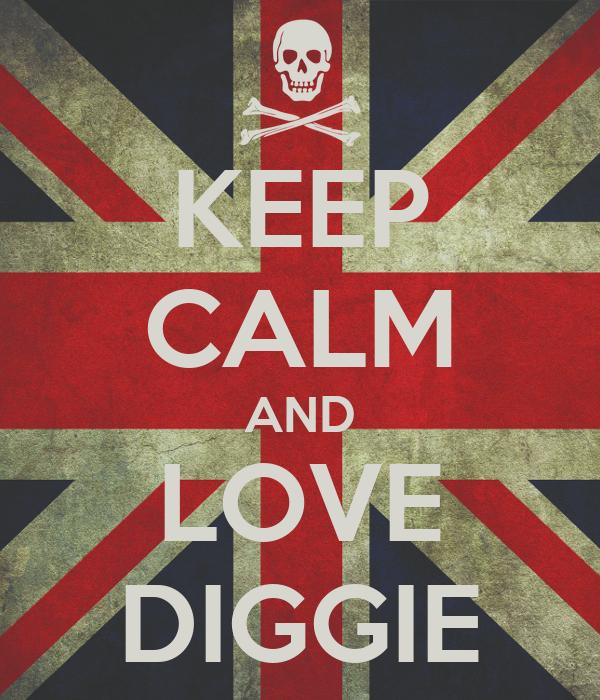 KEEP CALM AND LOVE DIGGIE