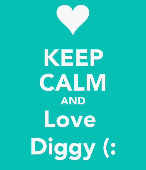 KEEP CALM AND Love  Diggy (: