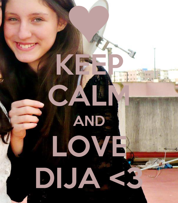 KEEP CALM AND LOVE DIJA <3