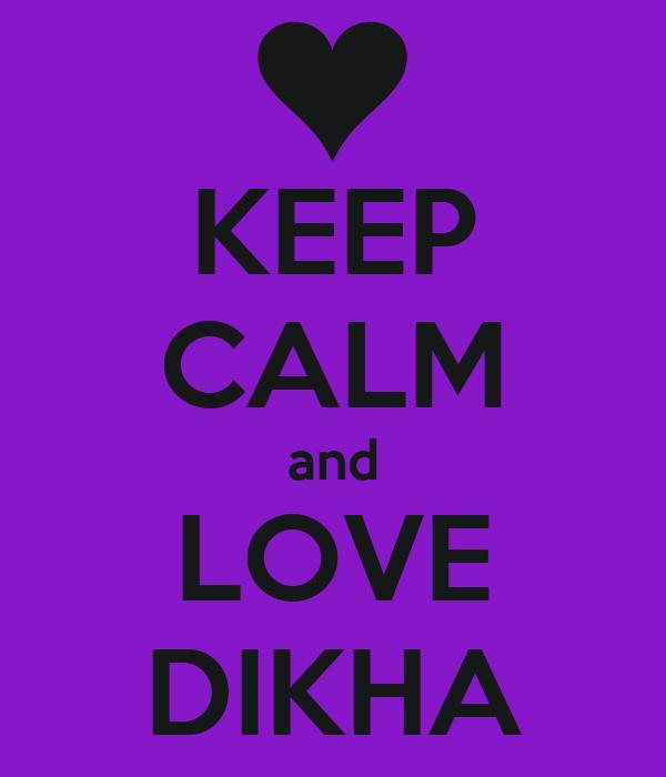 KEEP CALM and LOVE DIKHA