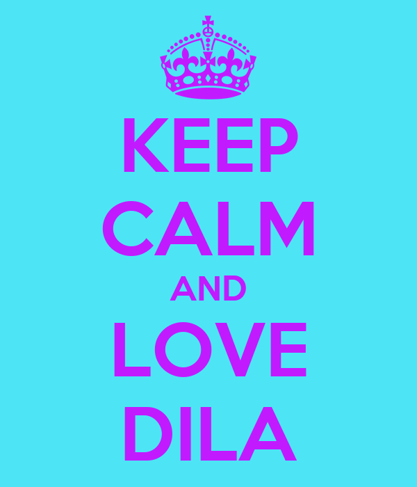 KEEP CALM AND LOVE DILA