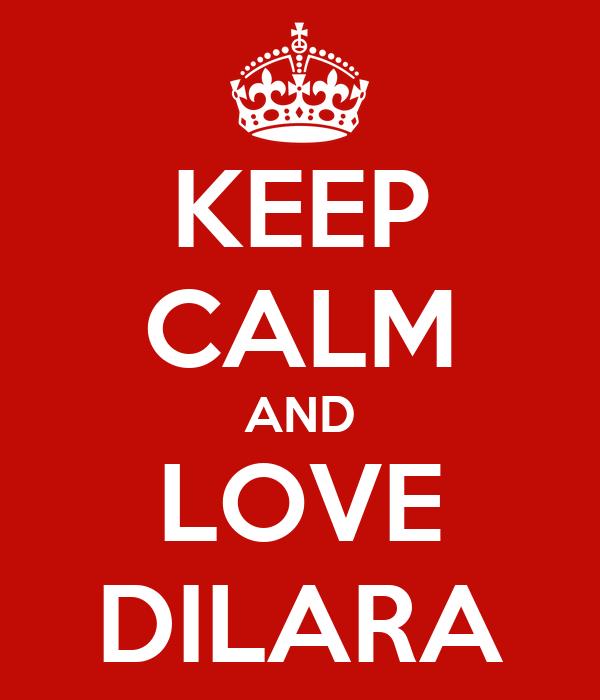KEEP CALM AND LOVE DILARA