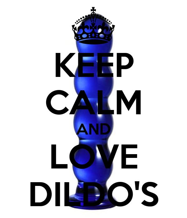 KEEP CALM AND LOVE DILDO'S