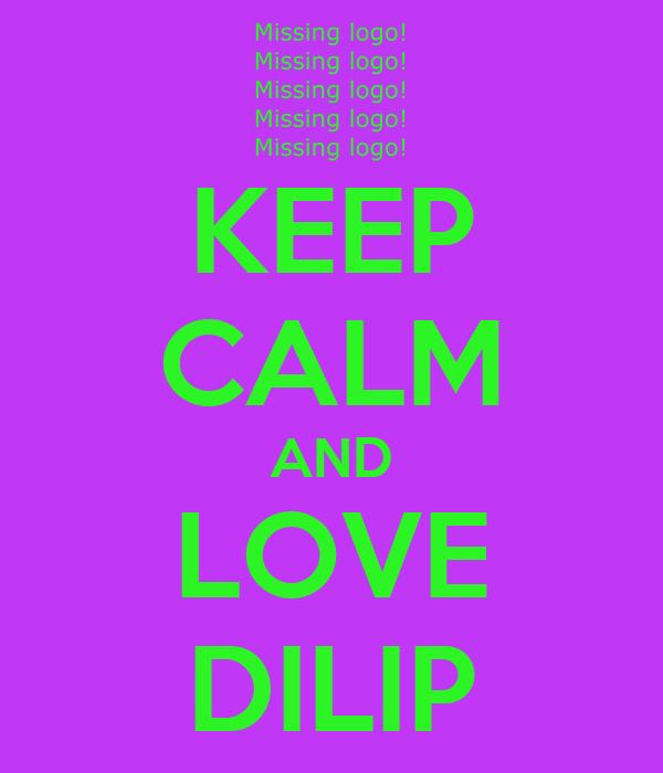 KEEP CALM AND LOVE DILIP