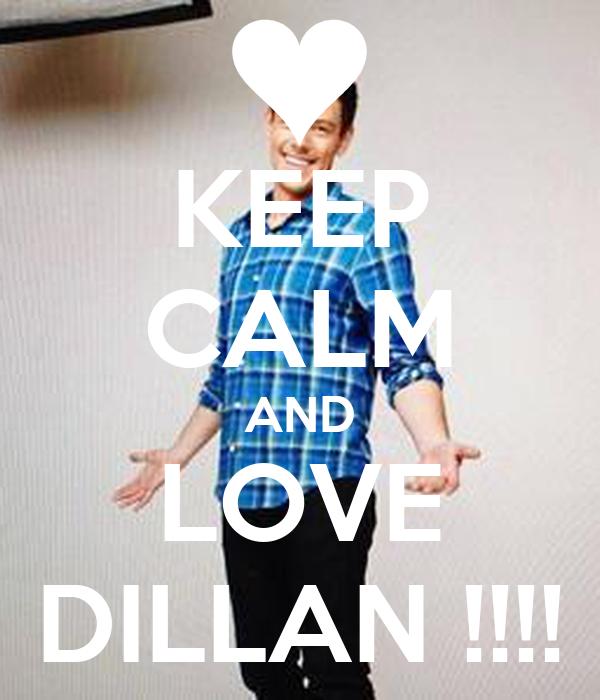KEEP CALM AND LOVE DILLAN !!!!