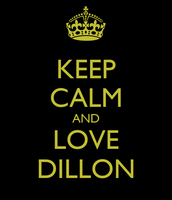 KEEP CALM AND LOVE DILLON