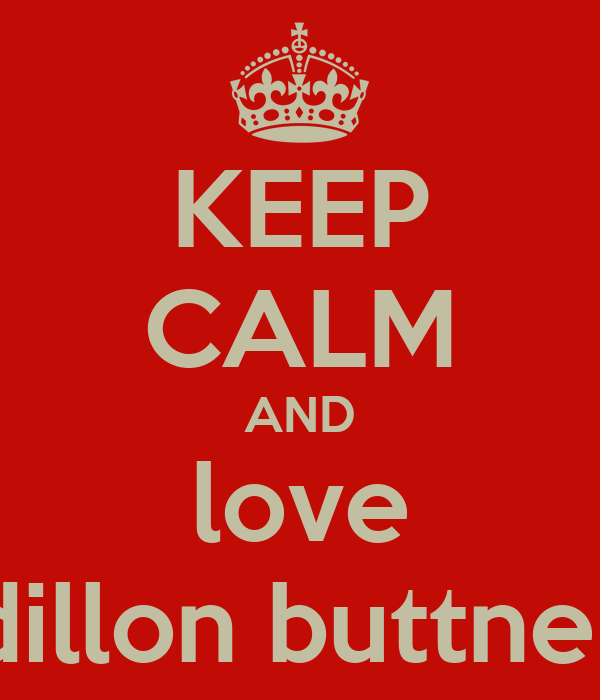 KEEP CALM AND love dillon buttner