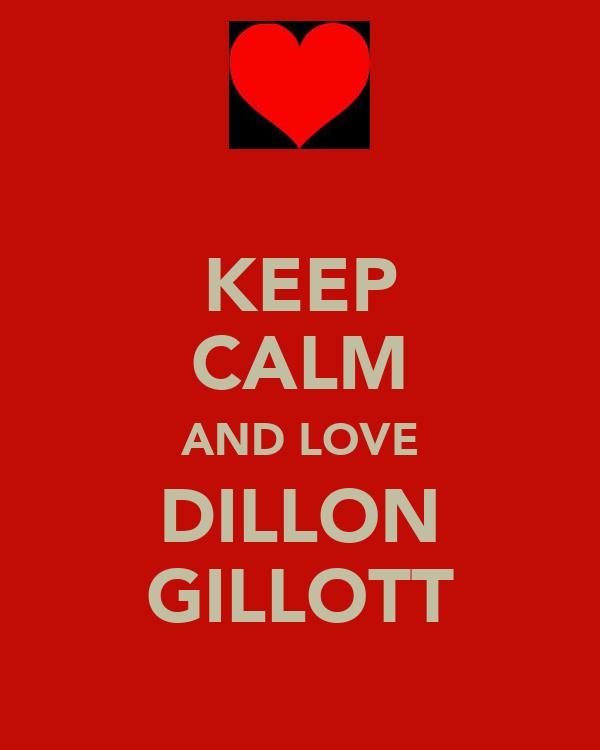 KEEP CALM AND LOVE DILLON GILLOTT