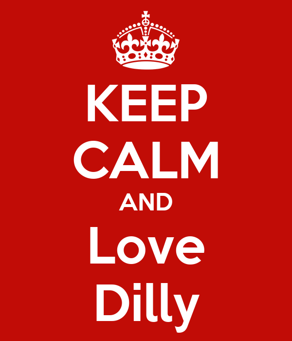 KEEP CALM AND Love Dilly