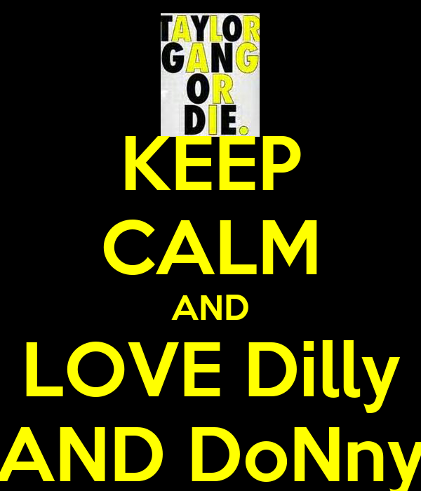 KEEP CALM AND LOVE Dilly AND DoNny