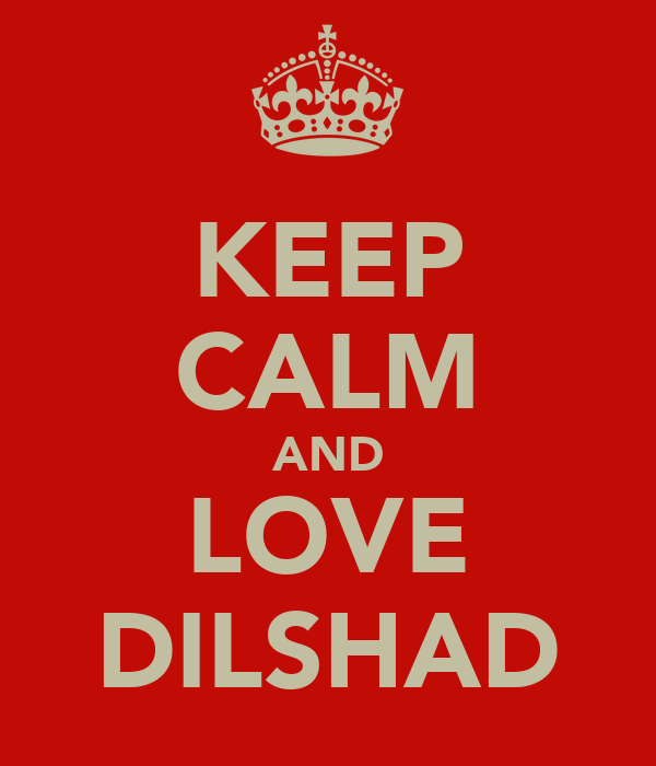 KEEP CALM AND LOVE DILSHAD