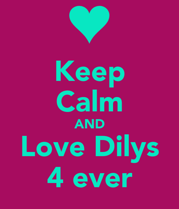 Keep  Calm AND Love Dilys 4 ever