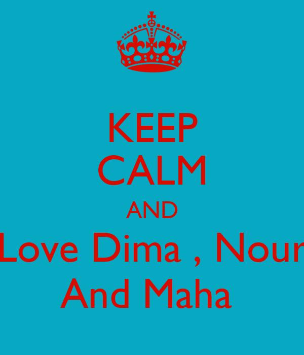 KEEP CALM AND Love Dima , Nour And Maha