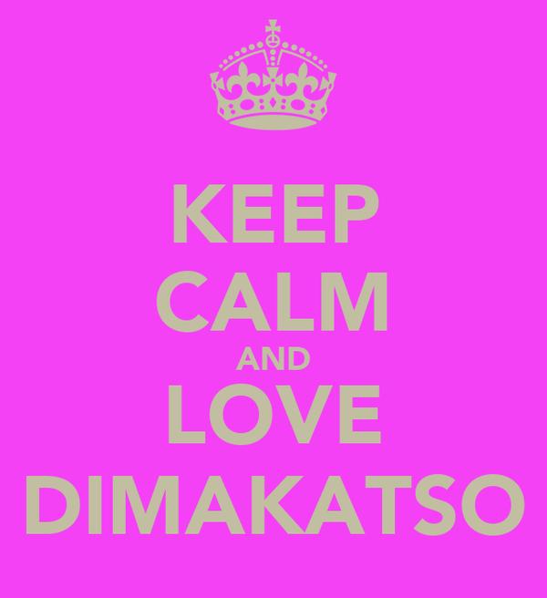 KEEP CALM AND LOVE DIMAKATSO