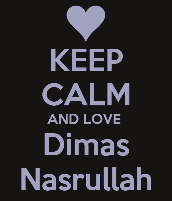 KEEP CALM AND LOVE  Dimas Nasrullah