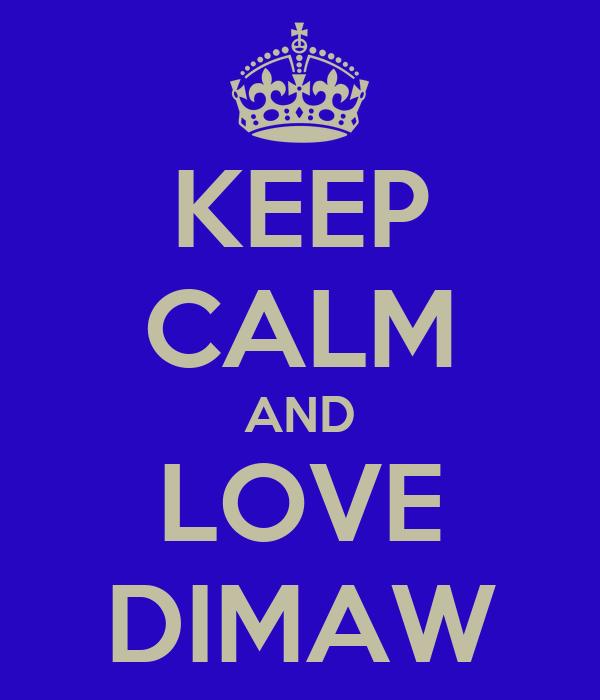 KEEP CALM AND LOVE DIMAW