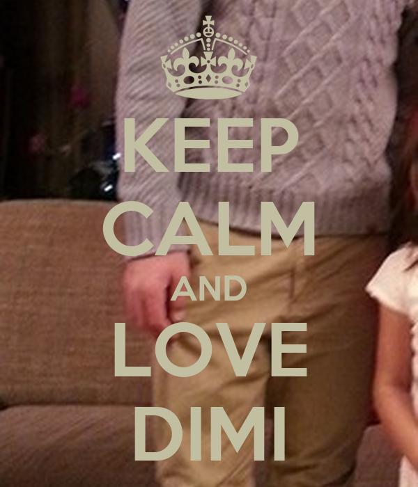 KEEP CALM AND LOVE DIMI