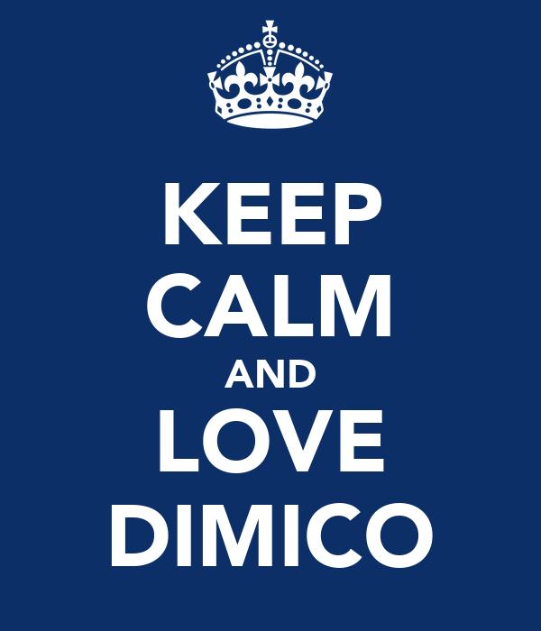 KEEP CALM AND LOVE DIMICO