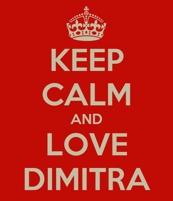 KEEP CALM AND LOVE DIMITRA