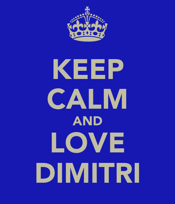 KEEP CALM AND LOVE DIMITRI