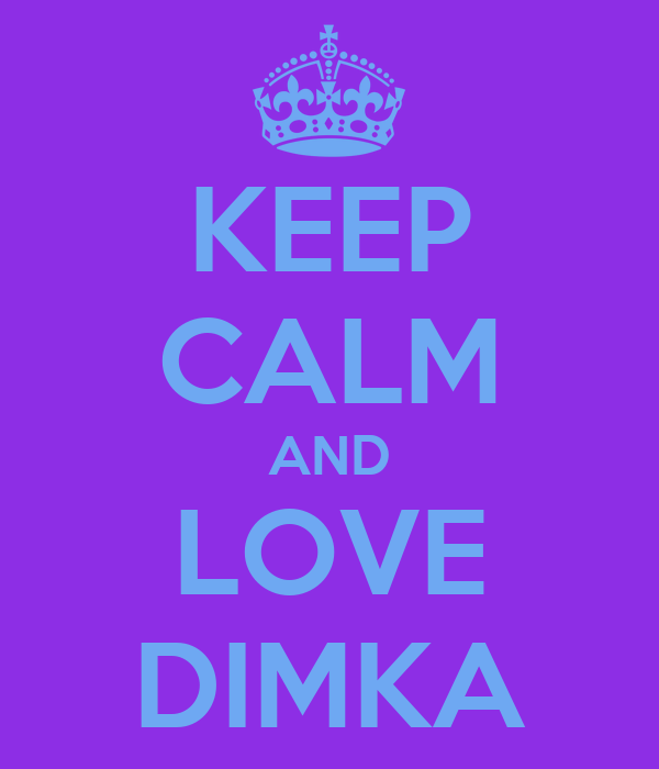 KEEP CALM AND LOVE DIMKA