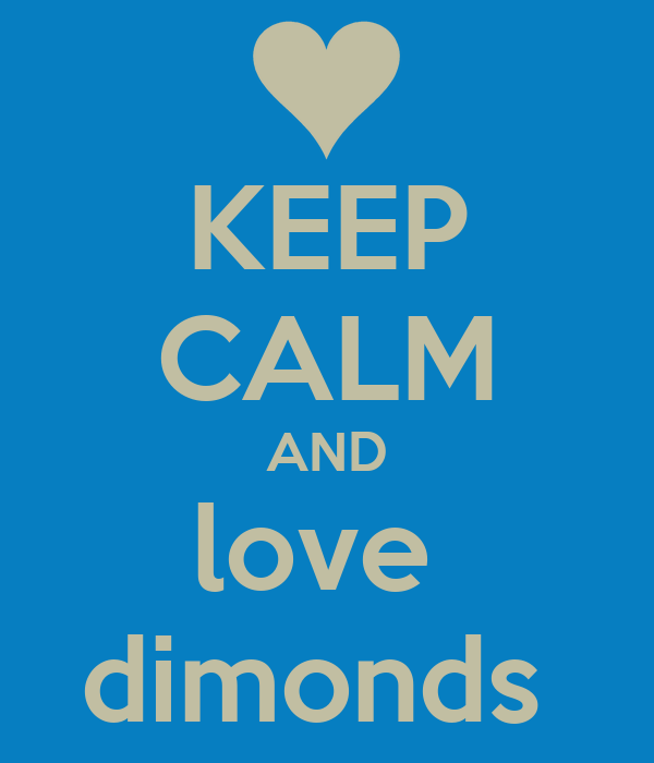KEEP CALM AND love  dimonds