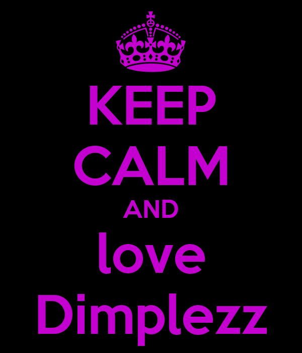 KEEP CALM AND love Dimplezz