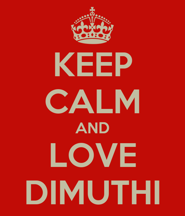 KEEP CALM AND LOVE DIMUTHI