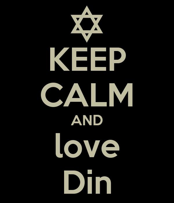 KEEP CALM AND  love  Din