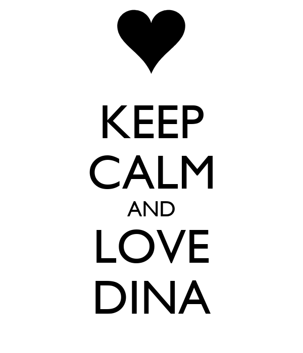 KEEP CALM AND LOVE DINA