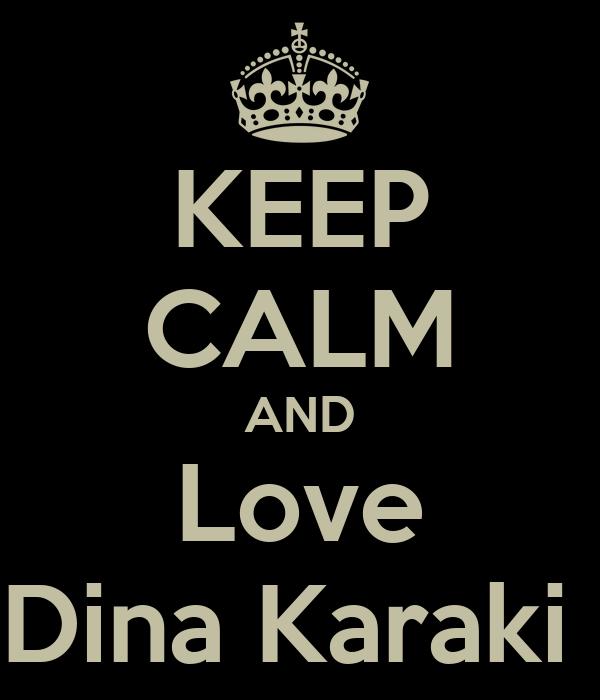 KEEP CALM AND Love Dina Karaki