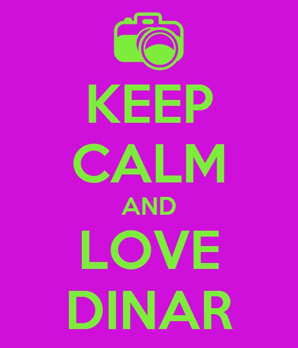 KEEP CALM AND LOVE DINAR