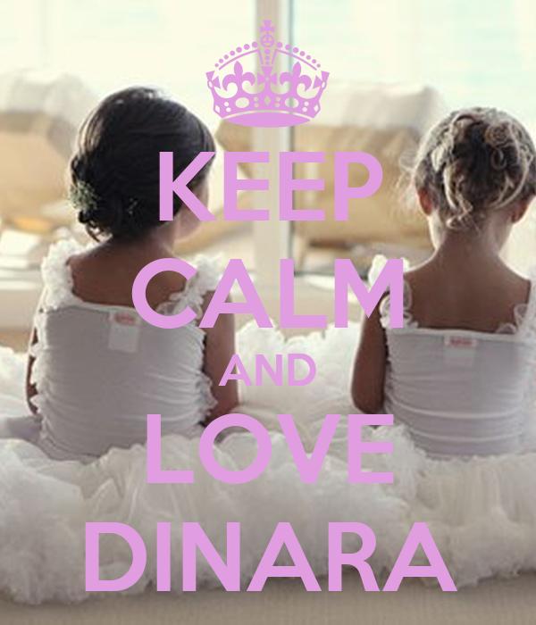 KEEP CALM AND LOVE DINARA