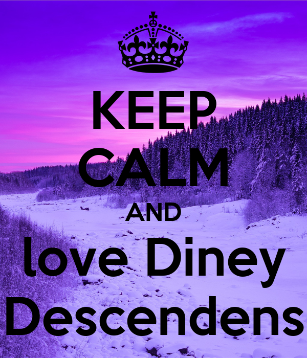 KEEP CALM AND love Diney Descendens
