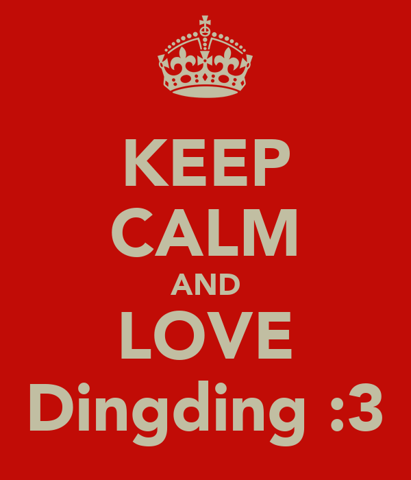 KEEP CALM AND LOVE Dingding :3
