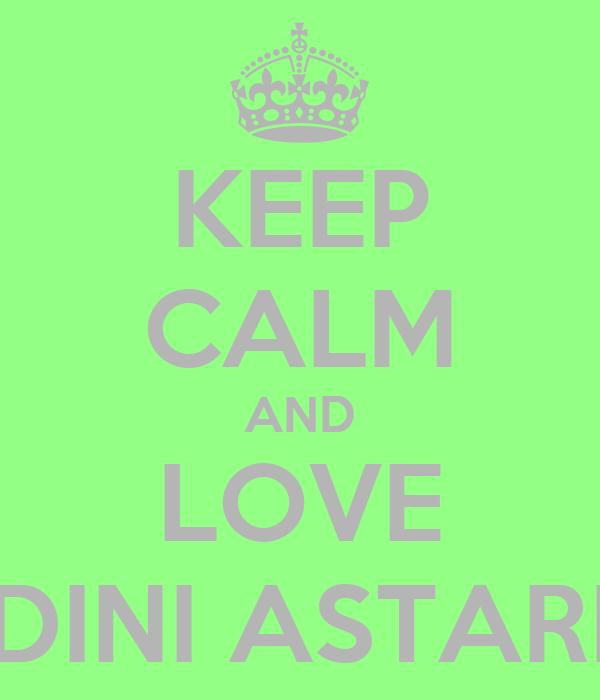 KEEP CALM AND LOVE DINI ASTARI