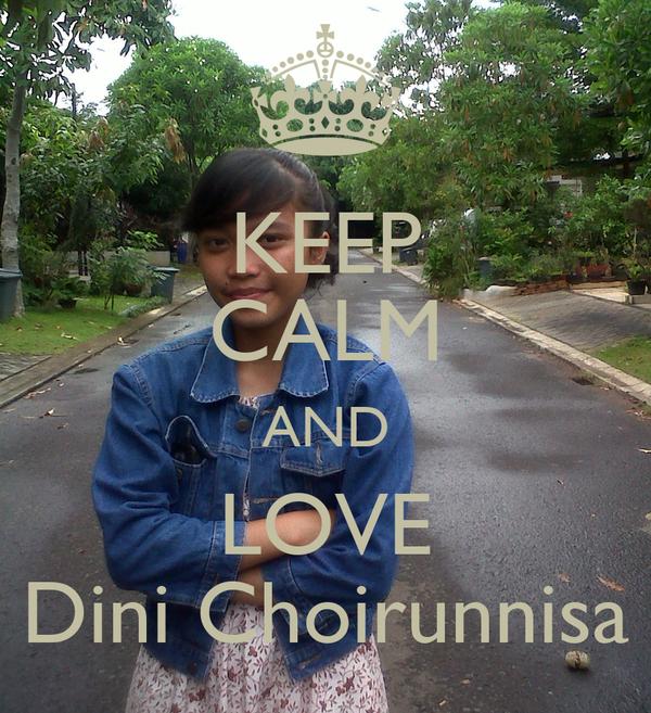 KEEP CALM AND LOVE Dini Choirunnisa