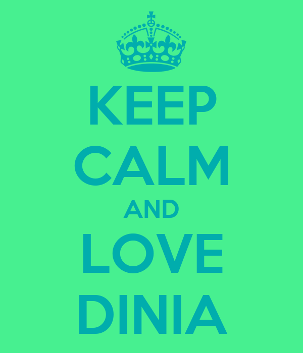 KEEP CALM AND LOVE DINIA